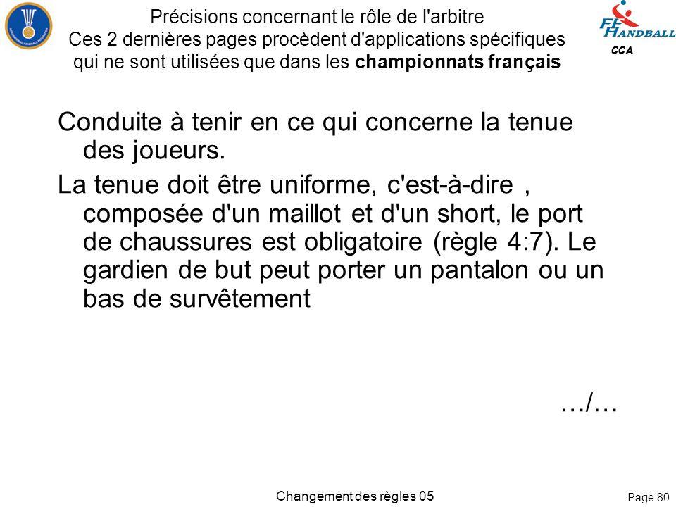 Page 79 CCA Changement des règles 05 Conforme au sens, il n'y a rien de changé dans la règle 15 15:8 Par principe, toute irrégularité faisant immédiat