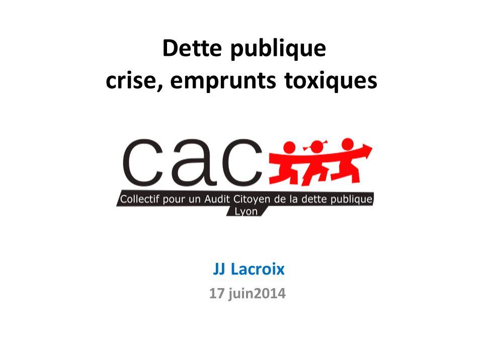 Dette publique crise, emprunts toxiques JJ Lacroix 17 juin2014