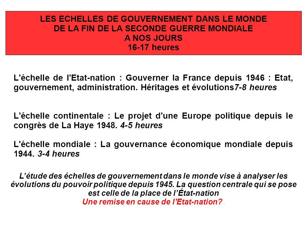 LES ECHELLES DE GOUVERNEMENT DANS LE MONDE DE LA FIN DE LA SECONDE GUERRE MONDIALE A NOS JOURS 16-17 heures L'échelle de l'Etat-nation : Gouverner la