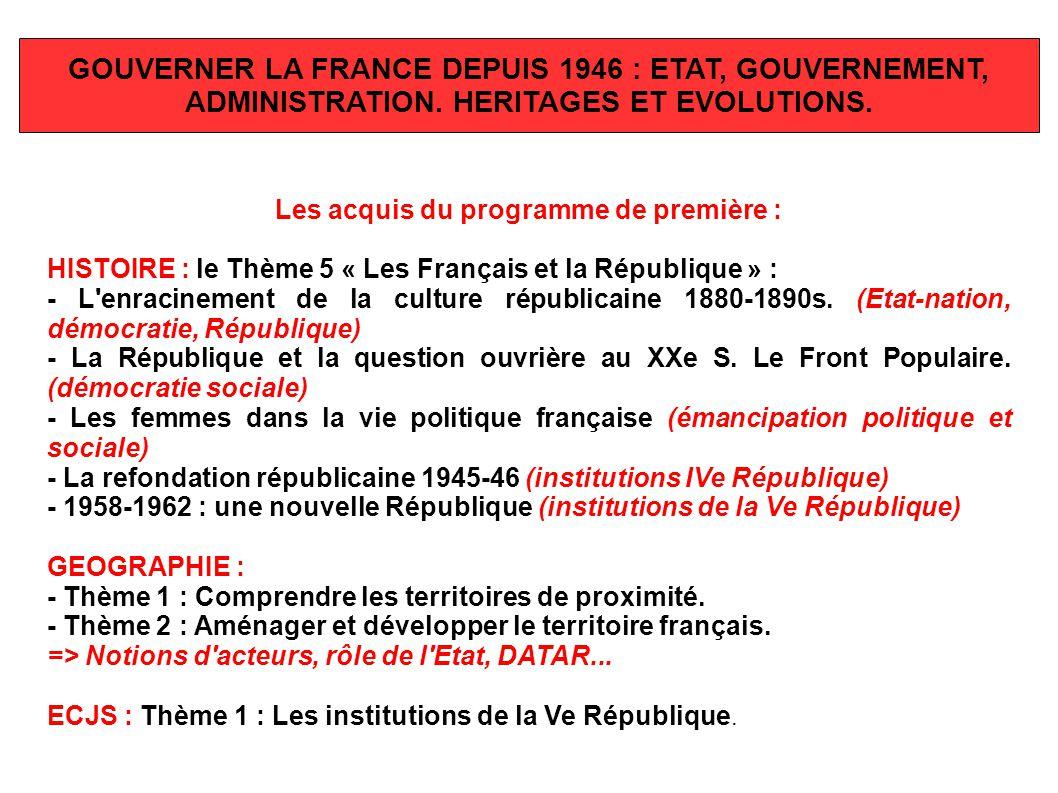 GOUVERNER LA FRANCE DEPUIS 1946 : ETAT, GOUVERNEMENT, ADMINISTRATION. HERITAGES ET EVOLUTIONS. Les acquis du programme de première : HISTOIRE : le Thè