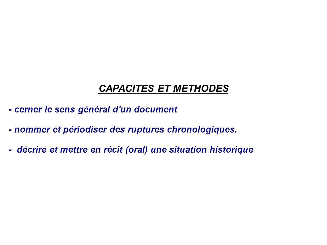 CAPACITES ET METHODES - cerner le sens général d'un document - nommer et périodiser des ruptures chronologiques. - décrire et mettre en récit (oral) u