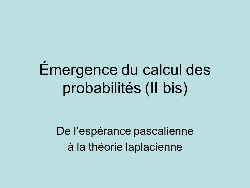 Émergence du calcul des probabilités (II bis) De l'espérance pascalienne à la théorie laplacienne