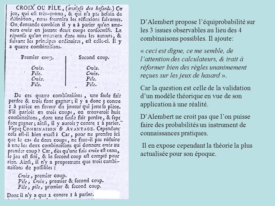 D'Alembert propose l'équiprobabilité sur les 3 issues observables au lieu des 4 combinaisons possibles. Il ajoute: « ceci est digne, ce me semble, de