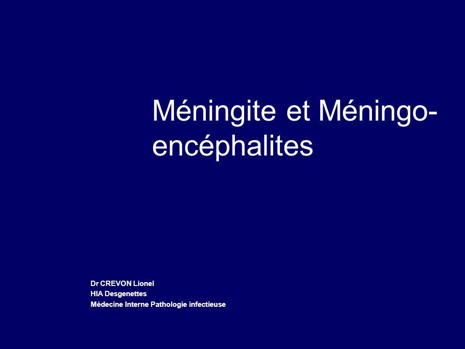 Méningite et Méningo- encéphalites Dr CREVON Lionel HIA Desgenettes Médecine Interne Pathologie infectieuse