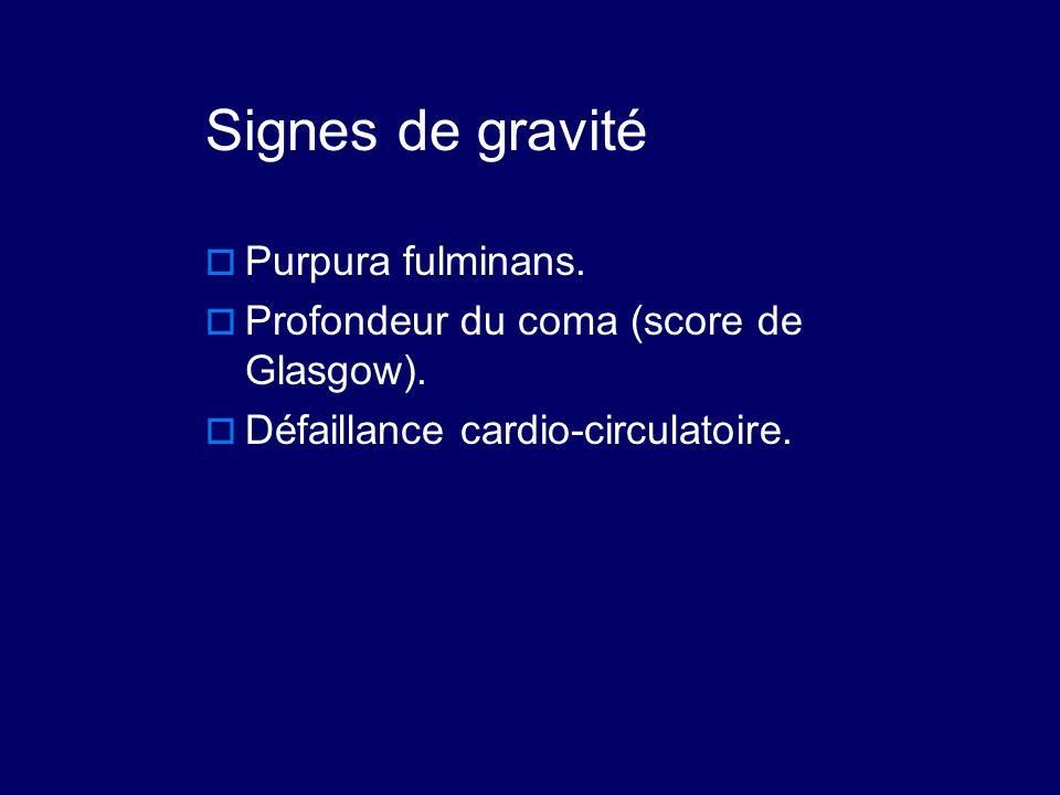 Signes de gravité  Purpura fulminans.  Profondeur du coma (score de Glasgow).  Défaillance cardio-circulatoire.