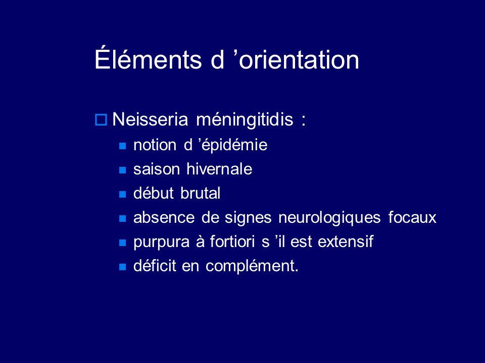 Éléments d 'orientation  Neisseria méningitidis : notion d 'épidémie saison hivernale début brutal absence de signes neurologiques focaux purpura à f