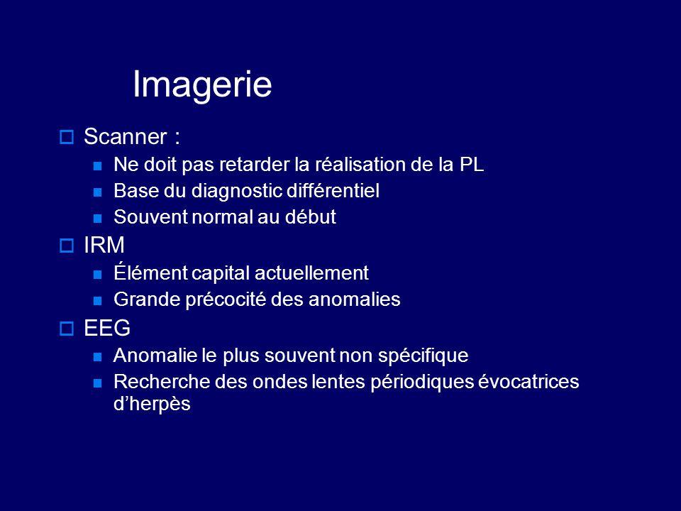 Imagerie  Scanner : Ne doit pas retarder la réalisation de la PL Base du diagnostic différentiel Souvent normal au début  IRM Élément capital actuel