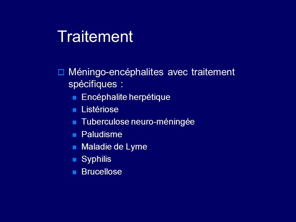 Traitement  Méningo-encéphalites avec traitement spécifiques : Encéphalite herpétique Listériose Tuberculose neuro-méningée Paludisme Maladie de Lyme