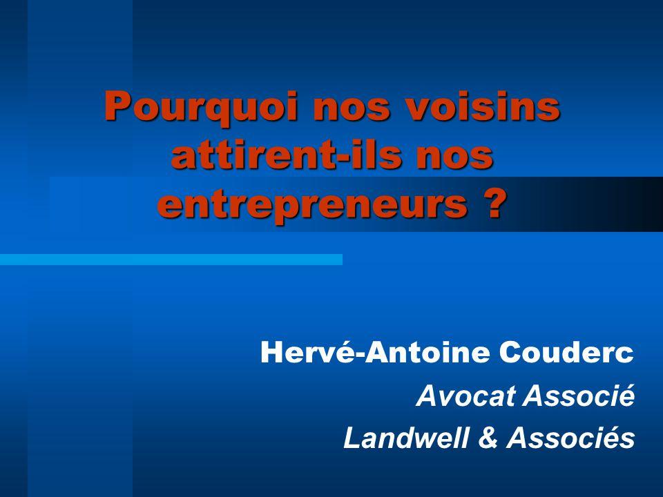 Pourquoi nos voisins attirent-ils nos entrepreneurs ? Hervé-Antoine Couderc Avocat Associé Landwell & Associés