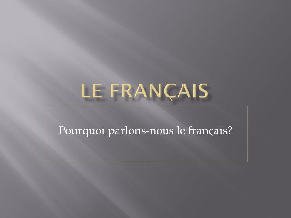Pourquoi parlons-nous le français?