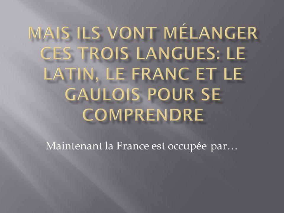Maintenant la France est occupée par…