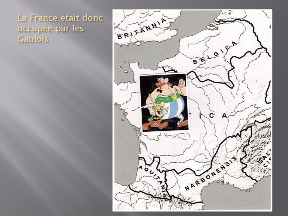 La France était donc occupée par les Gaulois