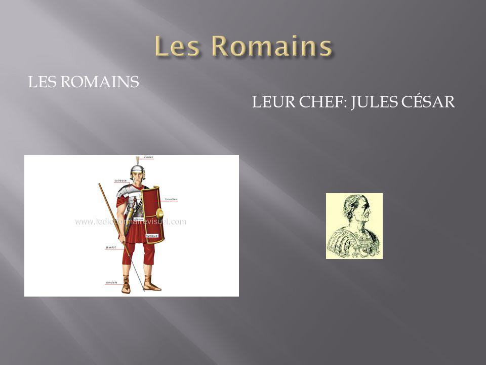 LES ROMAINS LEUR CHEF: JULES CÉSAR
