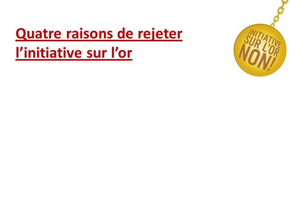 Quatre raisons de rejeter l'initiative sur l'or