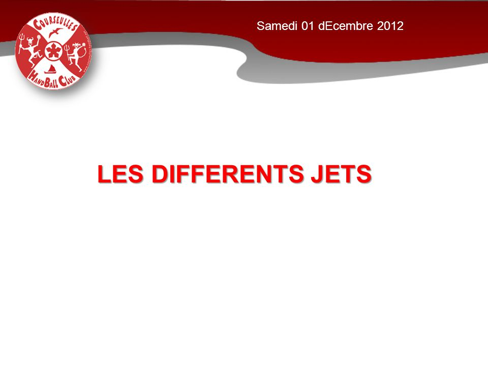 LES DIFFERENTS JETS Samedi 01 dEcembre 2012