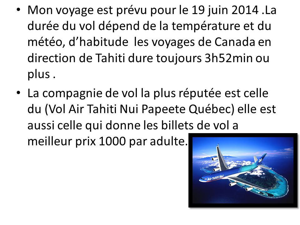 Mon voyage est prévu pour le 19 juin 2014.La durée du vol dépend de la température et du météo, d'habitude les voyages de Canada en direction de Tahit