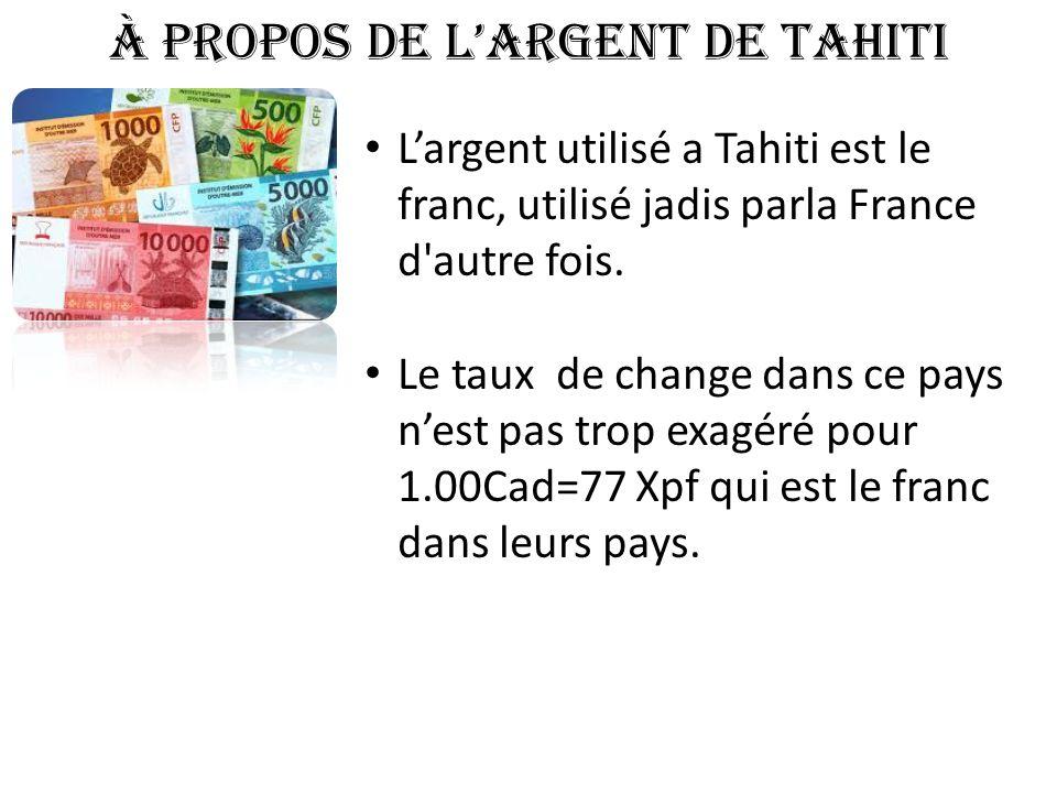 À propos de l'argent de Tahiti L'argent utilisé a Tahiti est le franc, utilisé jadis parla France d'autre fois. Le taux de change dans ce pays n'est p