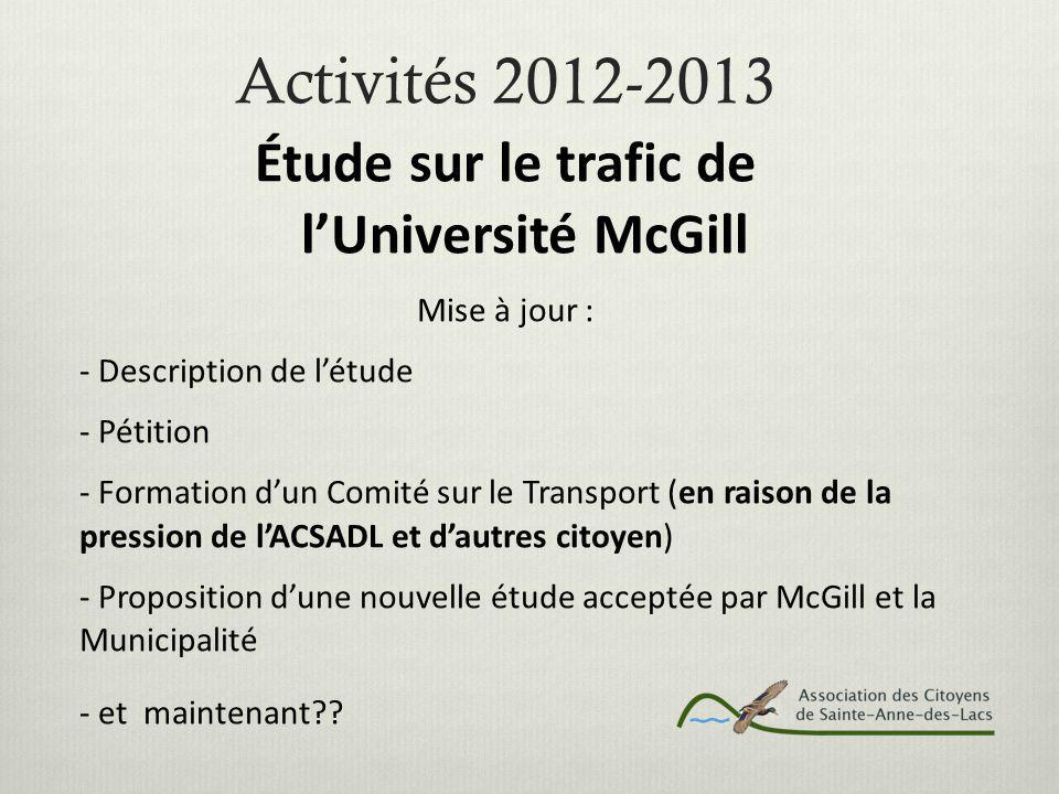 Activités 2012-2013 Étude sur le trafic de l'Université McGill Mise à jour : - Description de l'étude - Pétition - Formation d'un Comité sur le Transport (en raison de la pression de l'ACSADL et d'autres citoyen) - Proposition d'une nouvelle étude acceptée par McGill et la Municipalité - et maintenant??
