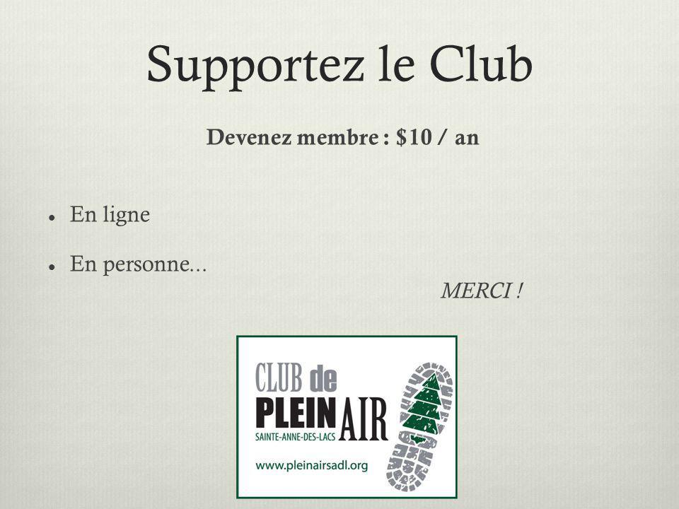 Supportez le Club Devenez membre : $10 / an En ligne En personne... MERCI !