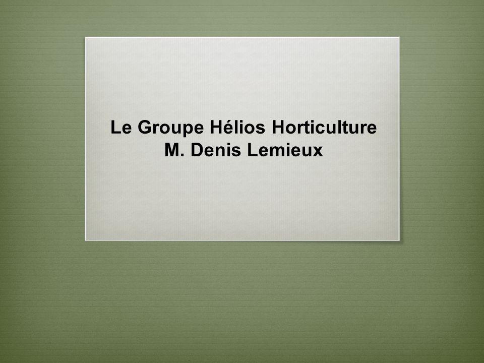 Le Groupe Hélios Horticulture M. Denis Lemieux