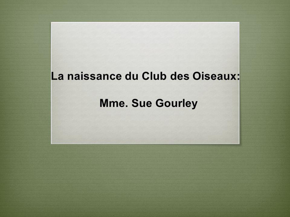 La naissance du Club des Oiseaux: Mme. Sue Gourley