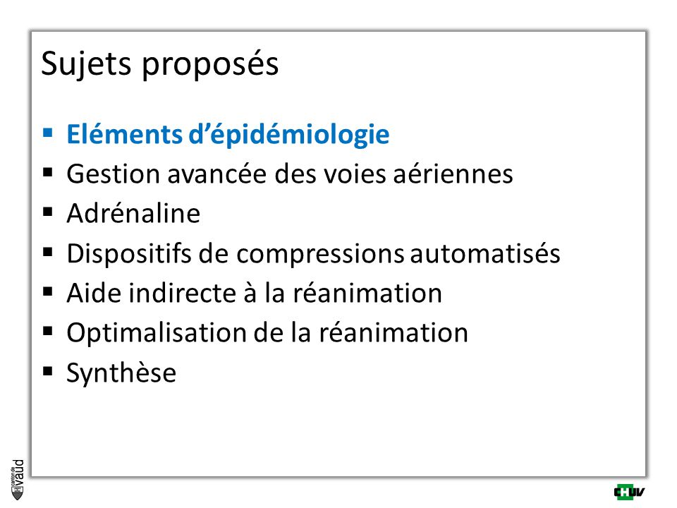  Eléments d'épidémiologie  Gestion avancée des voies aériennes  Adrénaline  Dispositifs de compressions automatisés  Aide indirecte à la réanimation  Optimalisation de la réanimation  Synthèse Sujets proposés