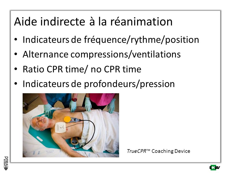 Indicateurs de fréquence/rythme/position Alternance compressions/ventilations Ratio CPR time/ no CPR time Indicateurs de profondeurs/pression Aide indirecte à la réanimation TrueCPR™ Coaching Device