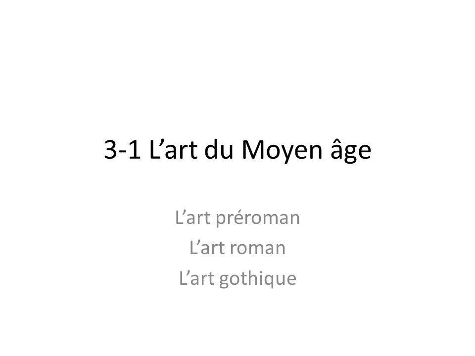 3-1 L'art du Moyen âge L'art préroman L'art roman L'art gothique