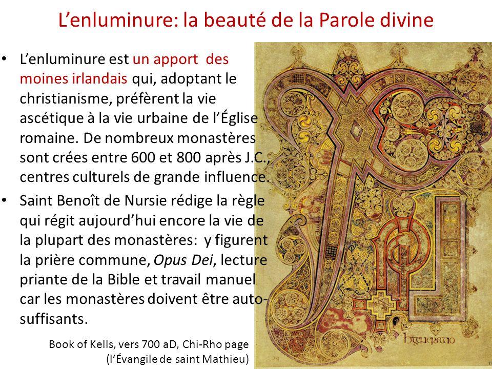 L'enluminure: la beauté de la Parole divine L'enluminure est un apport des moines irlandais qui, adoptant le christianisme, préfèrent la vie ascétique à la vie urbaine de l'Église romaine.