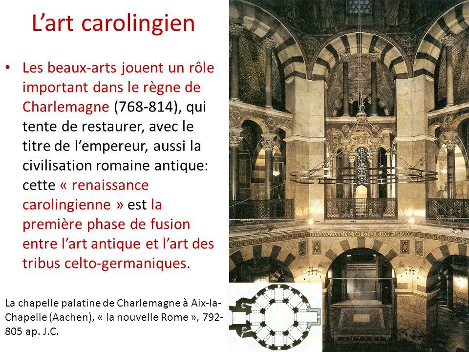 L'art carolingien Les beaux-arts jouent un rôle important dans le règne de Charlemagne (768-814), qui tente de restaurer, avec le titre de l'empereur, aussi la civilisation romaine antique: cette « renaissance carolingienne » est la première phase de fusion entre l'art antique et l'art des tribus celto-germaniques.