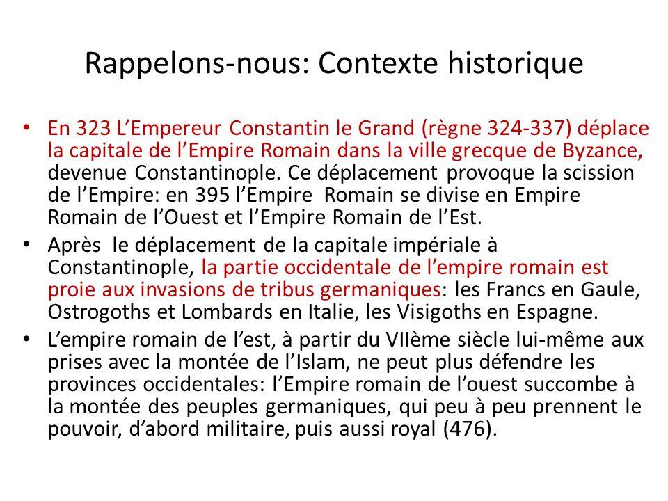 Rappelons-nous: Contexte historique En 323 L'Empereur Constantin le Grand (règne 324-337) déplace la capitale de l'Empire Romain dans la ville grecque de Byzance, devenue Constantinople.