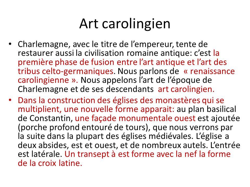 Art carolingien Charlemagne, avec le titre de l'empereur, tente de restaurer aussi la civilisation romaine antique: c'est la première phase de fusion entre l'art antique et l'art des tribus celto-germaniques.