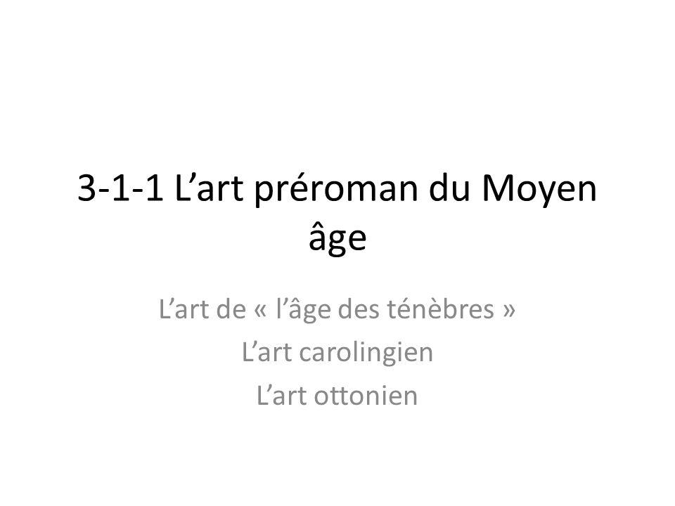 3-1-1 L'art préroman du Moyen âge L'art de « l'âge des ténèbres » L'art carolingien L'art ottonien