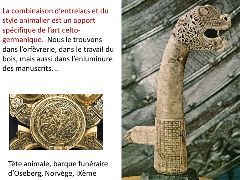 La combinaison d'entrelacs et du style animalier est un apport spécifique de l'art celto- germanique. Nous le trouvons dans l'orfèvrerie, dans le trav