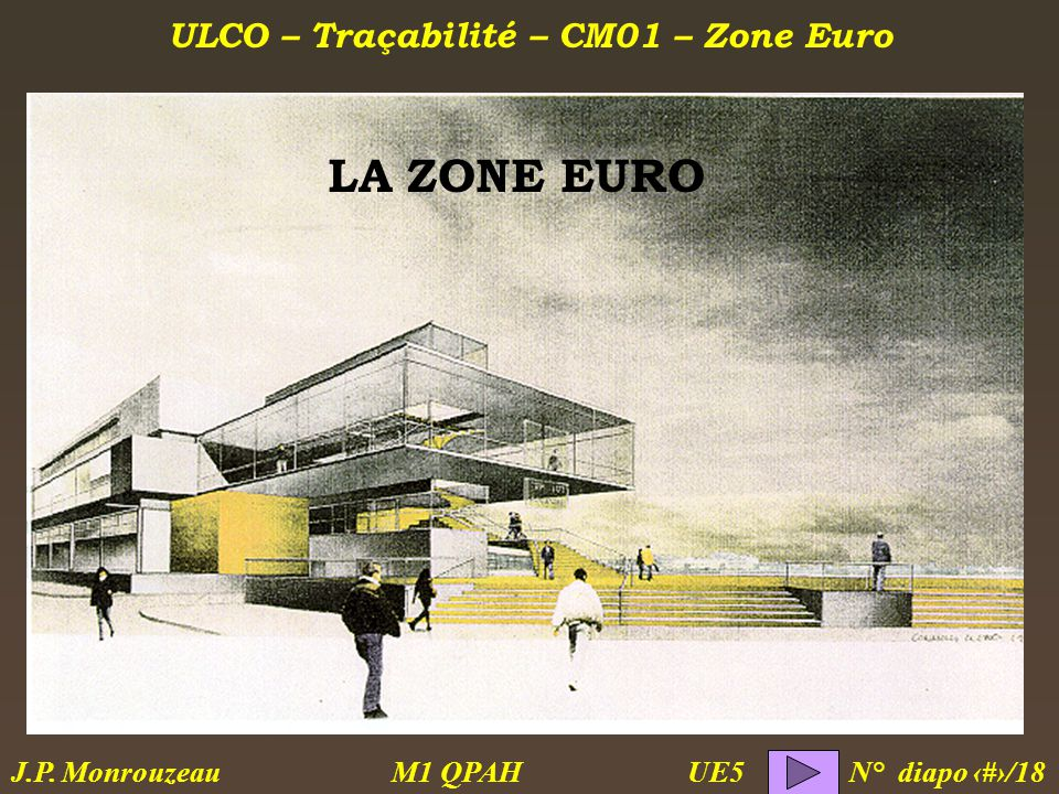 ULCO – Traçabilité – CM01 – Zone Euro M1 QPAH N° diapo 1/18 J.P. Monrouzeau UE5 LA ZONE EURO