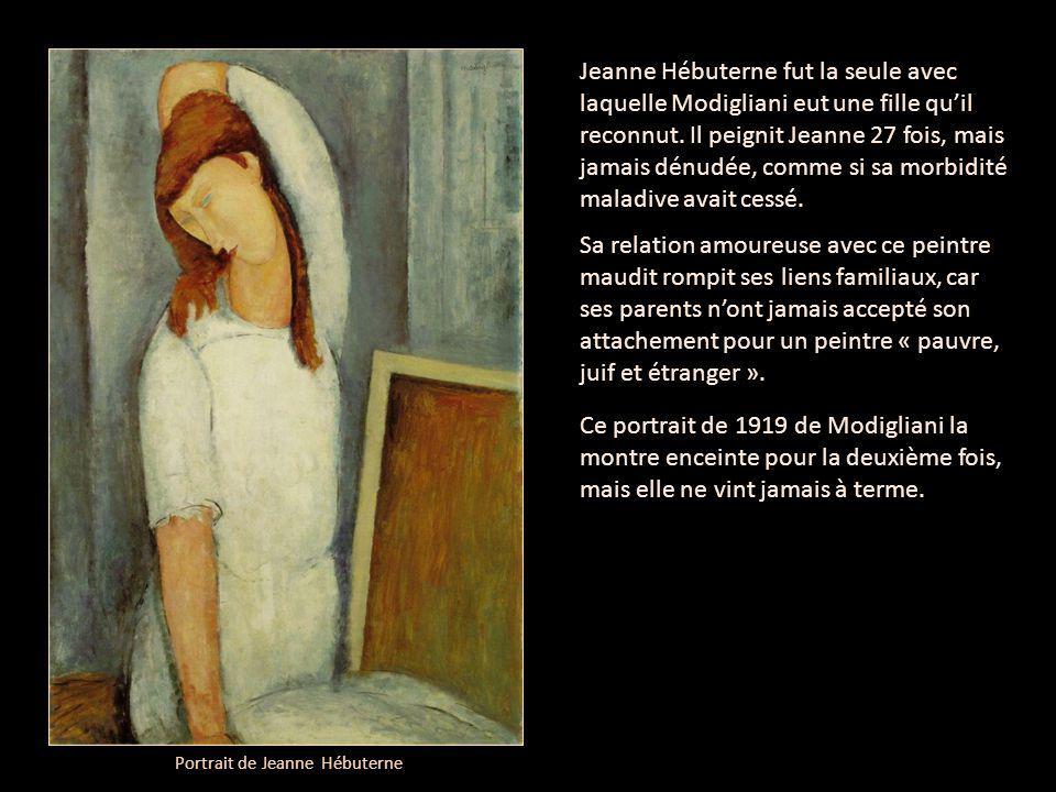 Jeanne Hébuterne fut la seule avec laquelle Modigliani eut une fille qu'il reconnut. Il peignit Jeanne 27 fois, mais jamais dénudée, comme si sa morbi