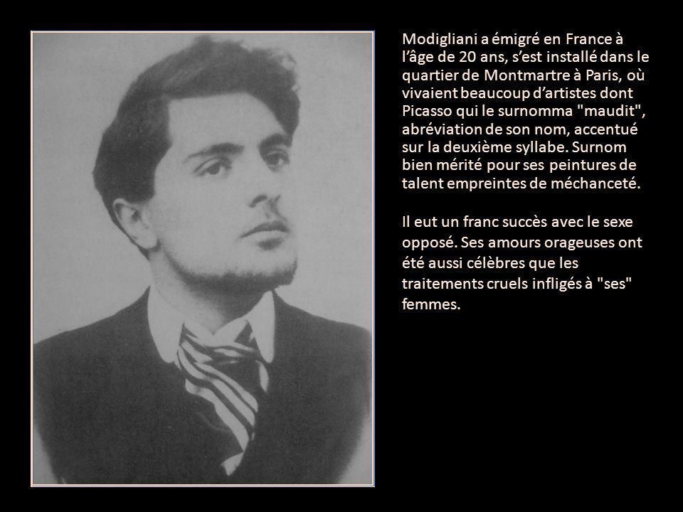 Modigliani a émigré en France à l'âge de 20 ans, s'est installé dans le quartier de Montmartre à Paris, où vivaient beaucoup d'artistes dont Picasso qui le surnomma maudit , abréviation de son nom, accentué sur la deuxième syllabe.