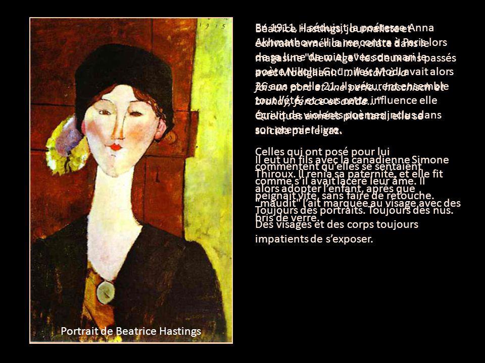 Portrait of Anna Akhmatova Béatrice Hastings, journaliste et écrivaine américaine, relate dans le magasine New Age les deux ans passés avec Modigliani: … Il était à la fois un porc et une perle… haschisch et brandy, féroce et avide… Quelques années plus tard, elle se suicida par le gaz.