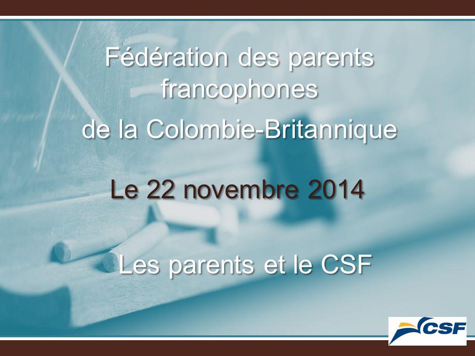 Fédération des parents francophones de la Colombie-Britannique Le 22 novembre 2014 Les parents et le CSF