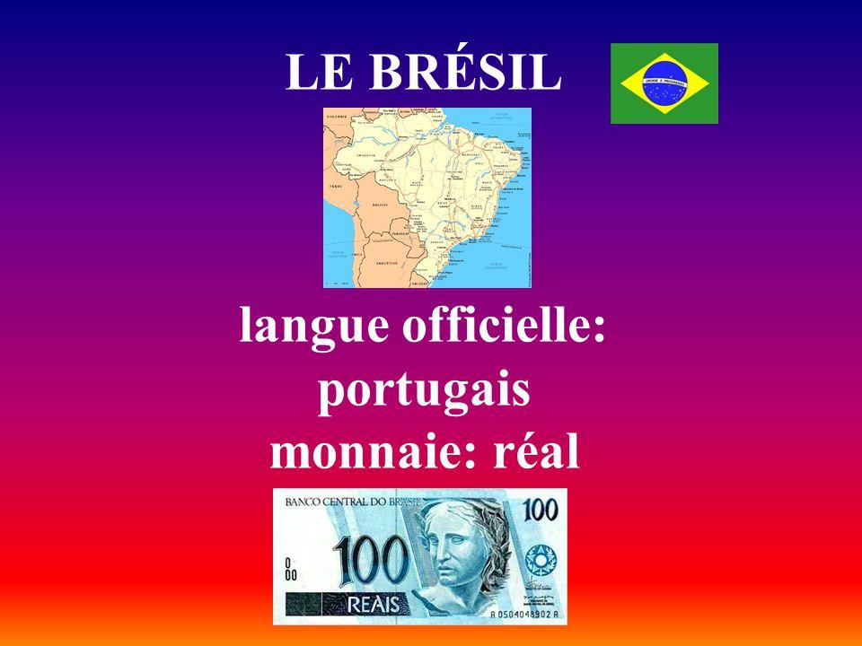 LE BRÉSIL langue officielle: portugais monnaie: réal