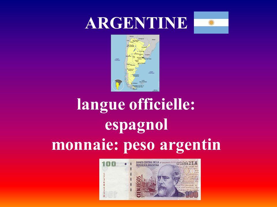 ARGENTINE langue officielle: espagnol monnaie: peso argentin