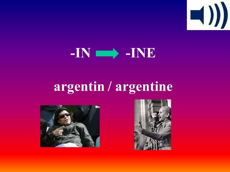 -IN -INE argentin / argentine