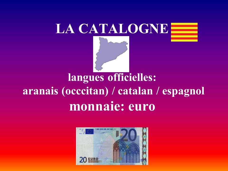 LA CATALOGNE langues officielles: aranais (occcitan) / catalan / espagnol monnaie: euro