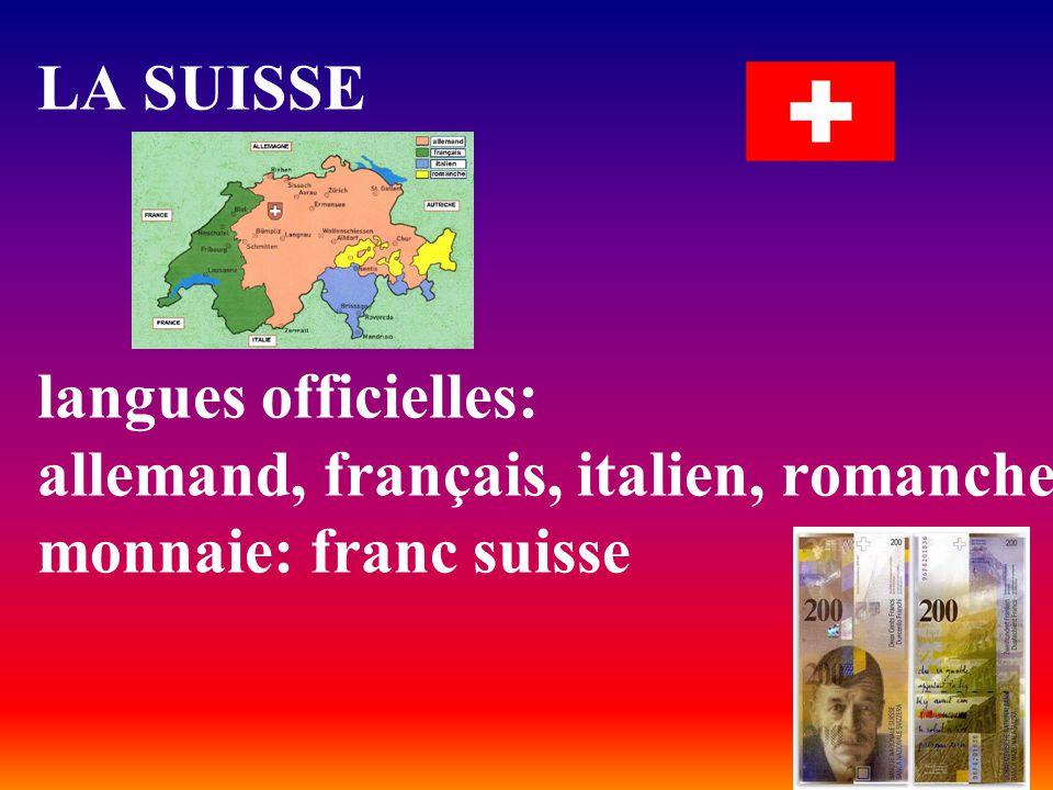 LA SUISSE langues officielles: allemand, français, italien, romanche monnaie: franc suisse