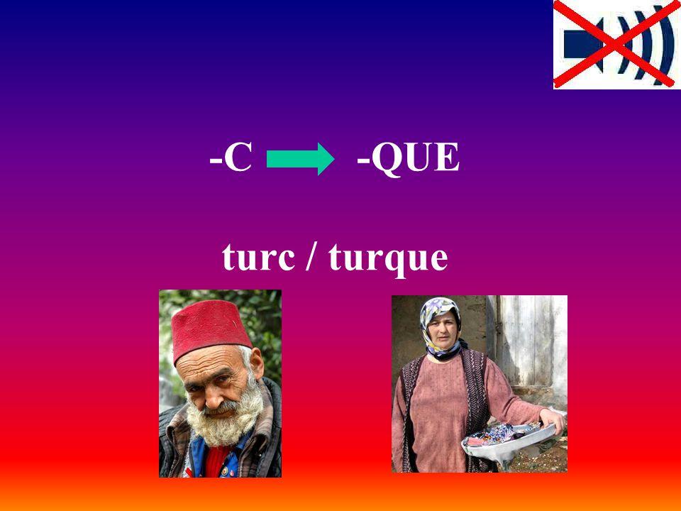 -C -QUE turc / turque
