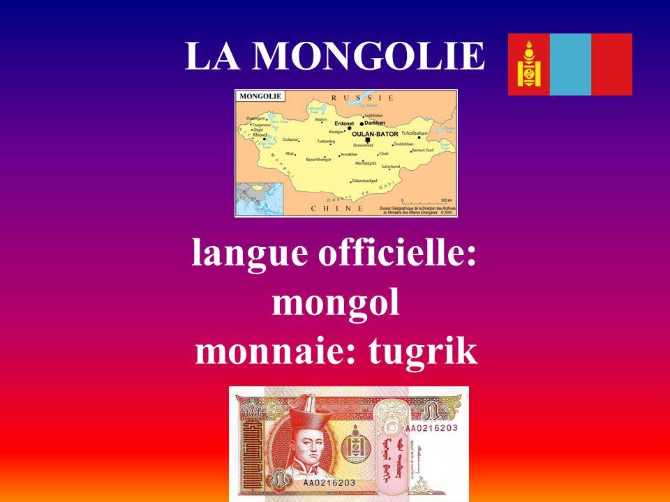 LA MONGOLIE langue officielle: mongol monnaie: tugrik