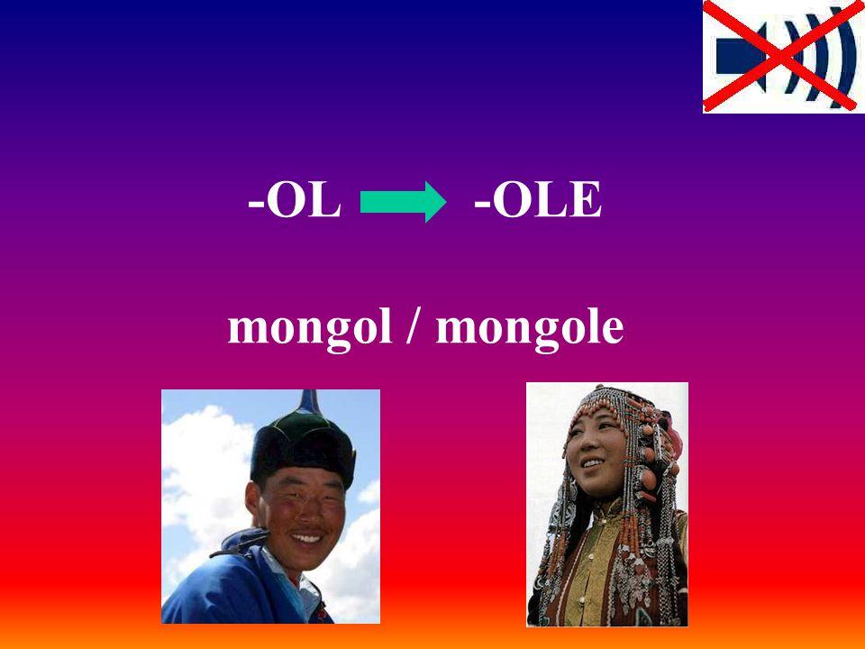 -OL -OLE mongol / mongole