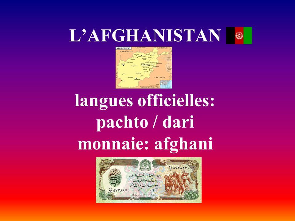 L'AFGHANISTAN langues officielles: pachto / dari monnaie: afghani