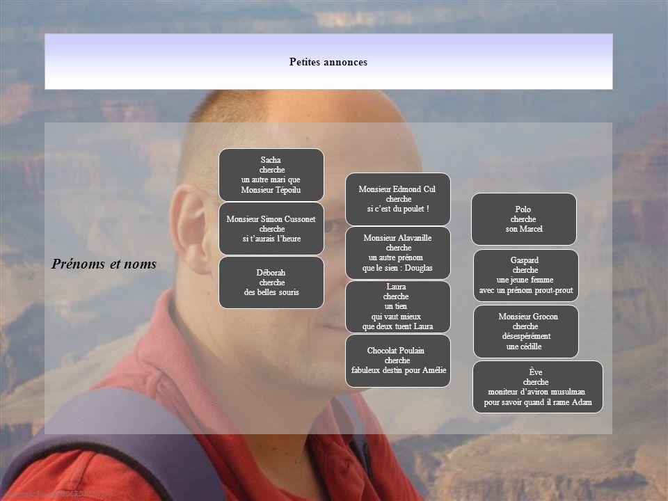 Petites annonces Prénoms et noms Copyright Philippe GOURDIN 2010 Monsieur Alavanille cherche un autre prénom que le sien : Douglas Déborah cherche des