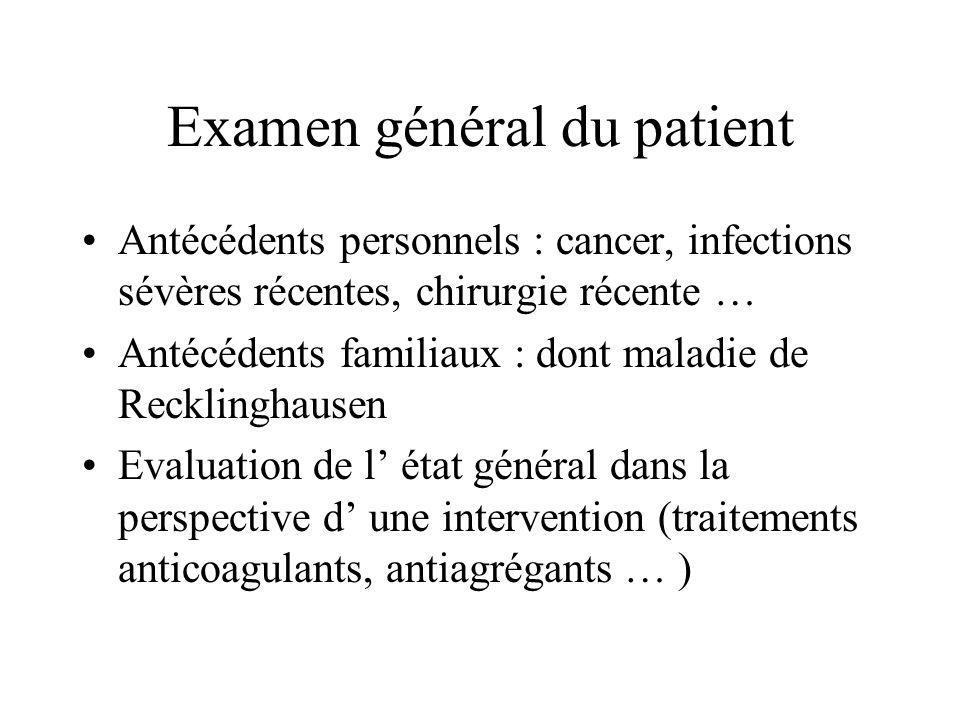 Examen général du patient Antécédents personnels : cancer, infections sévères récentes, chirurgie récente … Antécédents familiaux : dont maladie de Re